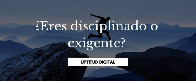 ¿Eres disciplinado o exigente? Mi opinión personal