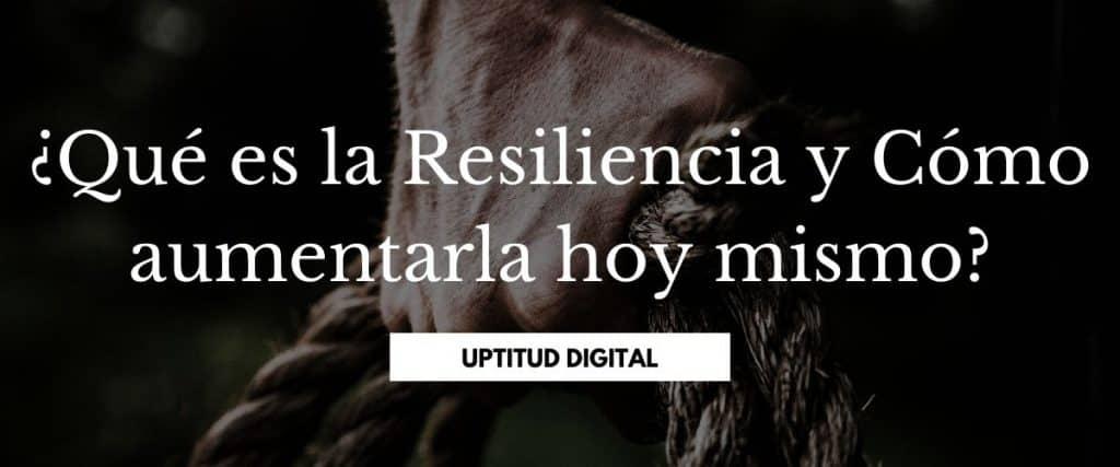¿Qué es la Resiliencia y Cómo aumentarla hoy mismo?