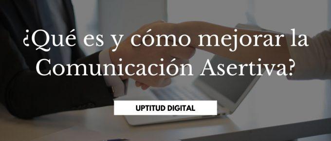¿Qué es y cómo mejorar la Comunicación Asertiva?