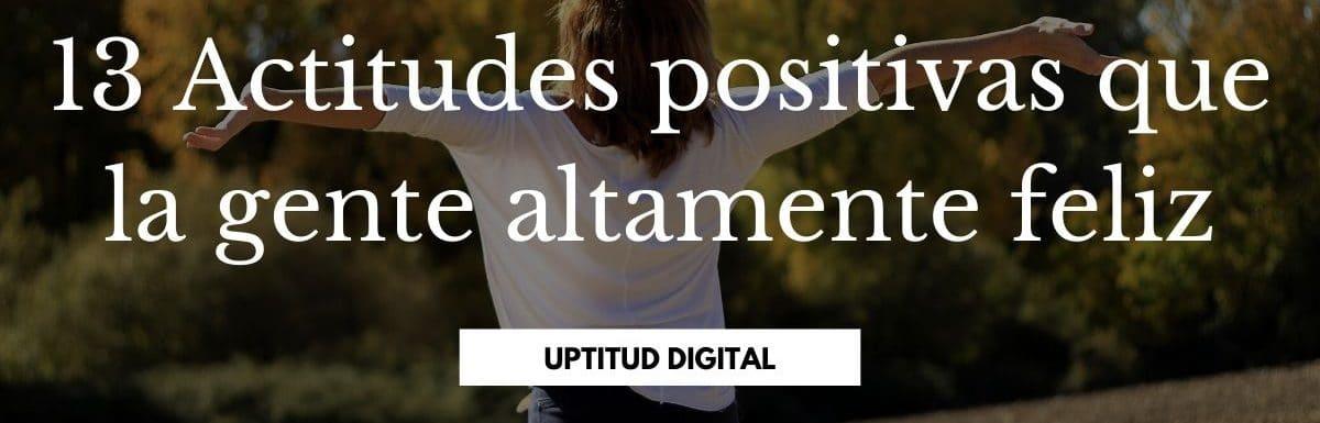 13 Actitudes positivas que la gente altamente feliz aplica en su día a día