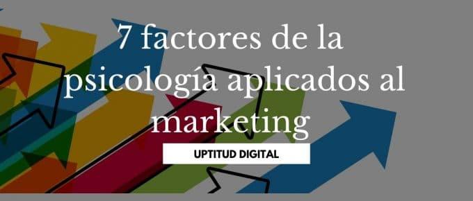 7 factores de la psicología aplicados al marketing y la publicidad