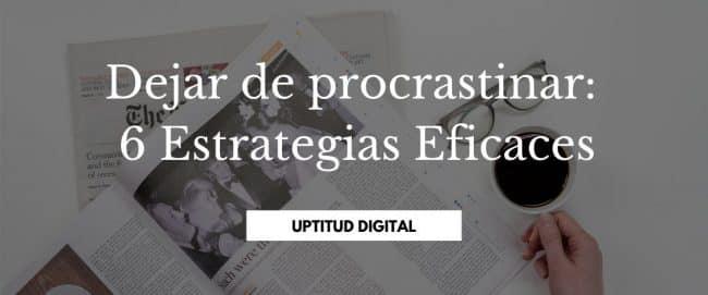 Dejar de procrastinar_ 6 Estrategias Eficaces