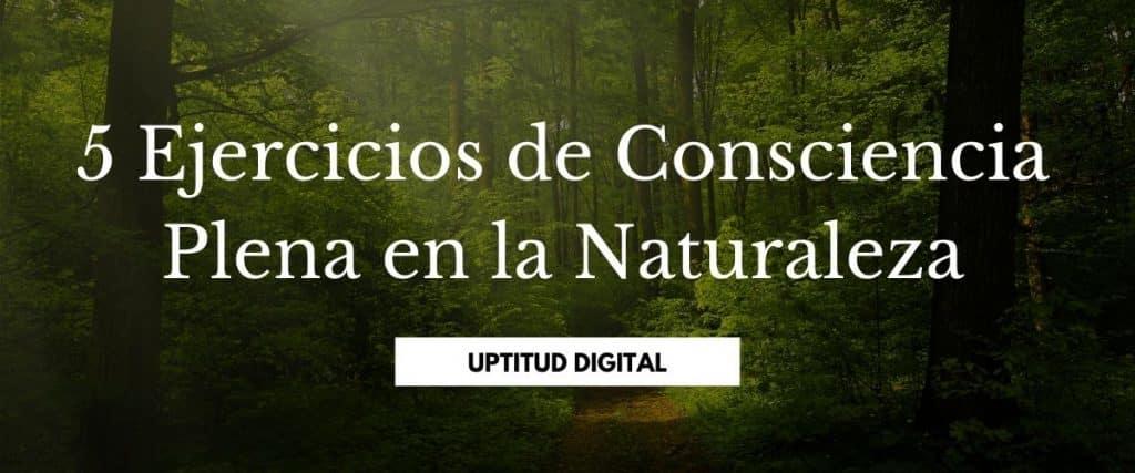 Ejercicios de Consciencia Plena en la Naturaleza