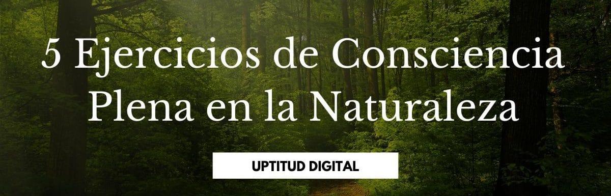 5 Ejercicios de Consciencia Plena en la Naturaleza