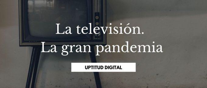 La televisión, la gran pandemia