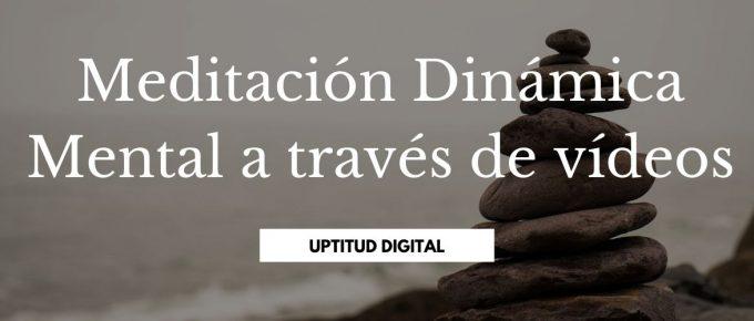 Meditación Dinámica Mental a través de vídeos