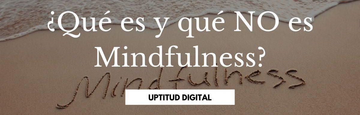 ¿Qué es y qué no es Mindfulness?