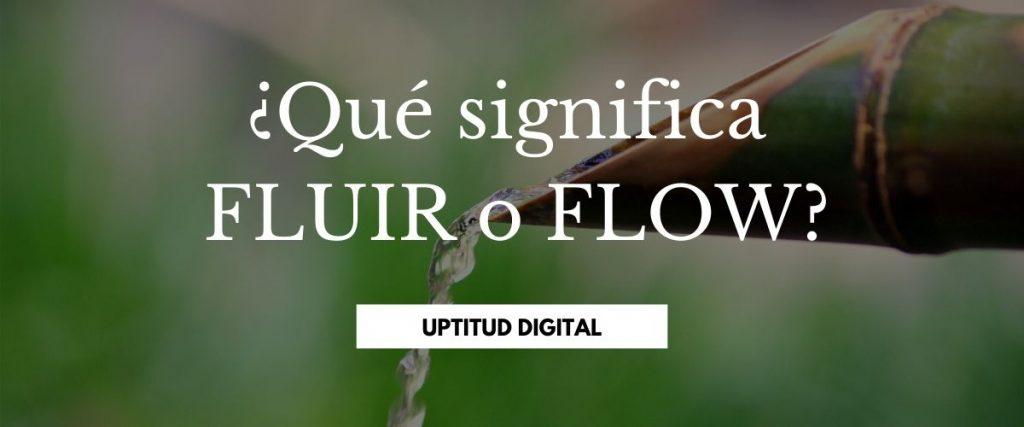 Qué significa FLUIR o FLOW