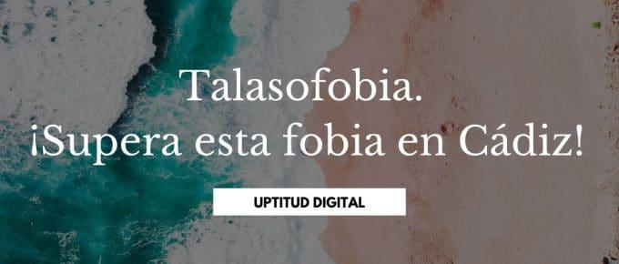Talasofobia. ¡Supera esta fobia en Cádiz!