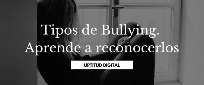 Tipos de Bullying. Aprende a reconocerlos